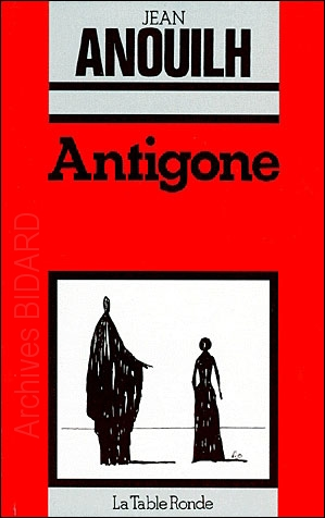 ANOUILH Jean Antigone La Table Ronde Archives BIDARD.jpg (77470 octets)